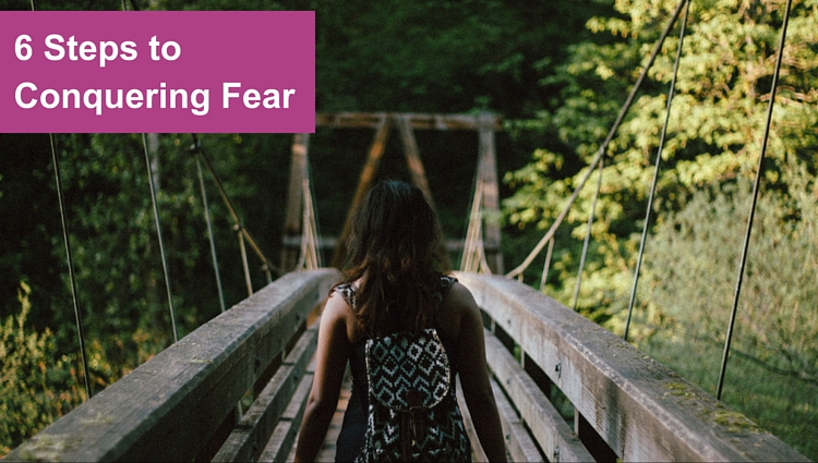 6 steps to conquering fear